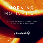 Morning Motivations Tips & Productivity Hacks for Life & Business