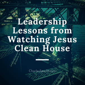 3 Strategic Leadership Lessons from Watching Jesus Clean House