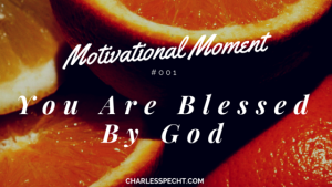 You Are Blessed By God – Motivational Moment #001 [VIDEO]